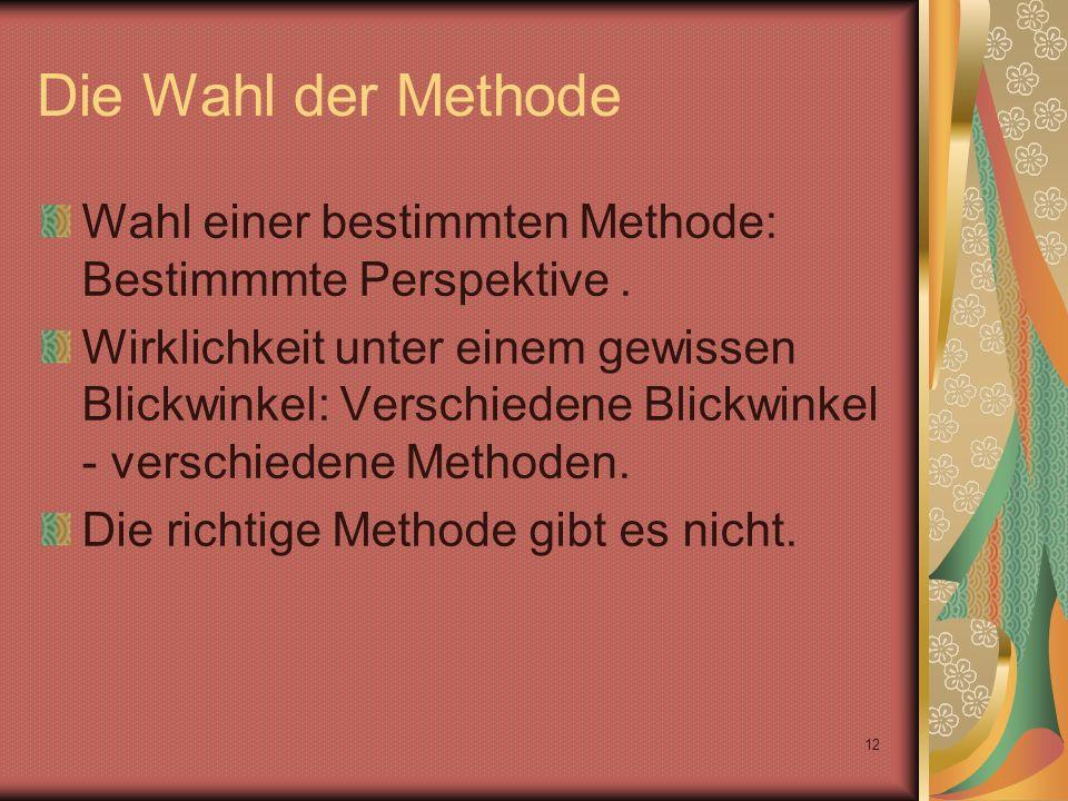 12 Die Wahl der Methode Wahl einer bestimmten Methode: Bestimmmte Perspektive.