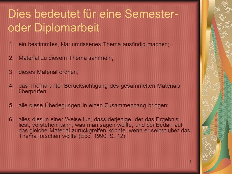 15 Dies bedeutet für eine Semester- oder Diplomarbeit 1.ein bestimmtes, klar umrissenes Thema ausfindig machen;.
