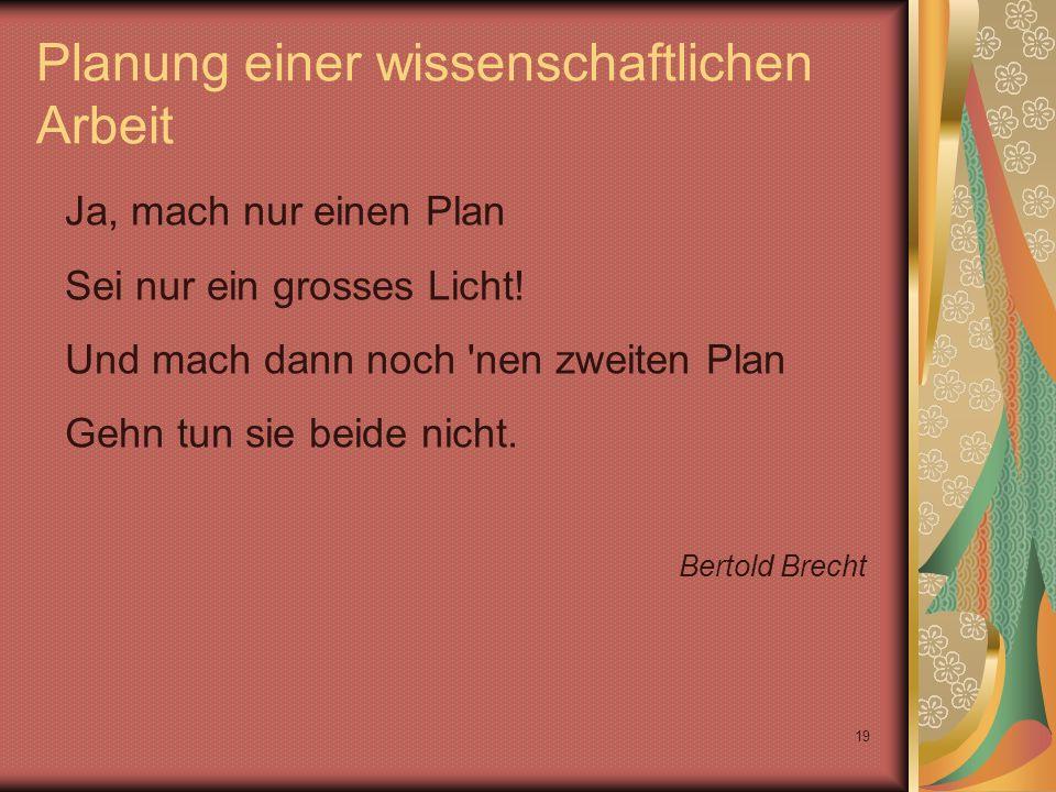 19 Planung einer wissenschaftlichen Arbeit Ja, mach nur einen Plan Sei nur ein grosses Licht.