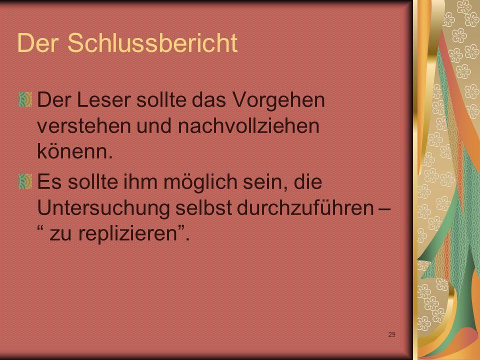29 Der Schlussbericht Der Leser sollte das Vorgehen verstehen und nachvollziehen könenn.