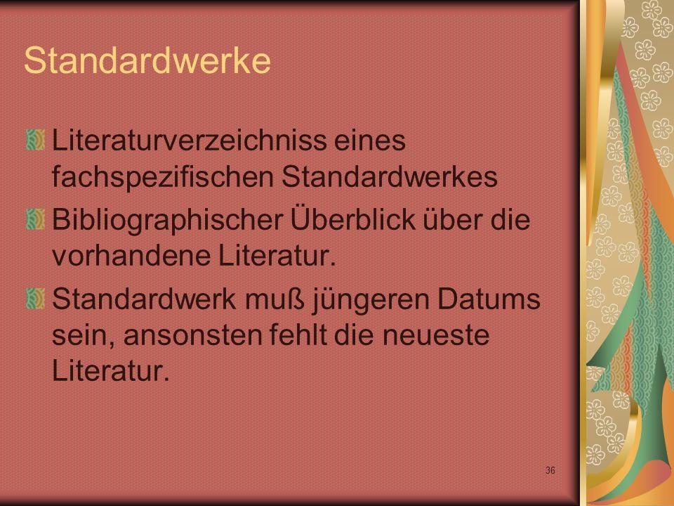 36 Standardwerke Literaturverzeichniss eines fachspezifischen Standardwerkes Bibliographischer Überblick über die vorhandene Literatur.