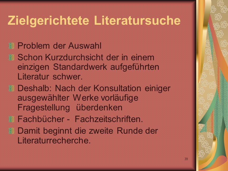 39 Zielgerichtete Literatursuche Problem der Auswahl Schon Kurzdurchsicht der in einem einzigen Standardwerk aufgeführten Literatur schwer.