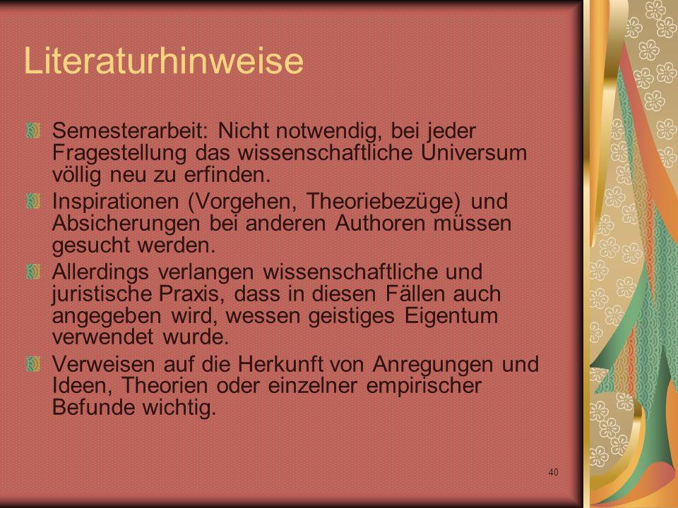 40 Literaturhinweise Semesterarbeit: Nicht notwendig, bei jeder Fragestellung das wissenschaftliche Universum völlig neu zu erfinden.