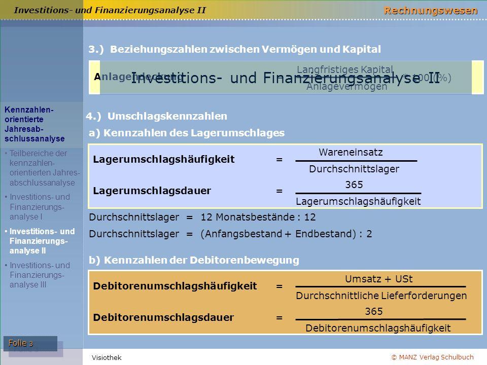 © MANZ Verlag Schulbuch Rechnungswesen Folie 3 Visiothek 3.) Beziehungszahlen zwischen Vermögen und Kapital Anlagendeckung= Langfristiges Kapital Anla