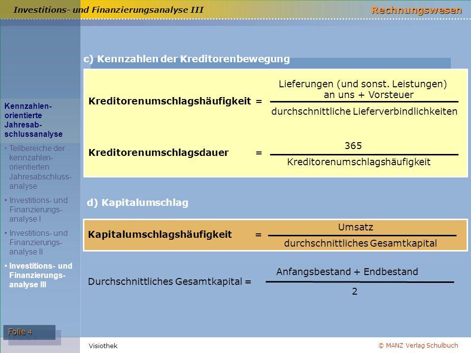 © MANZ Verlag Schulbuch Rechnungswesen Folie 4 Visiothek Investitions- und Finanzierungsanalyse III Kennzahlen- orientierte Jahresab- schlussanalyse T