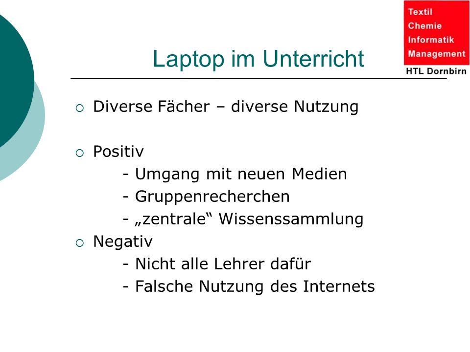 """Laptop im Unterricht  Diverse Fächer – diverse Nutzung  Positiv - Umgang mit neuen Medien - Gruppenrecherchen - """"zentrale"""" Wissenssammlung  Negativ"""