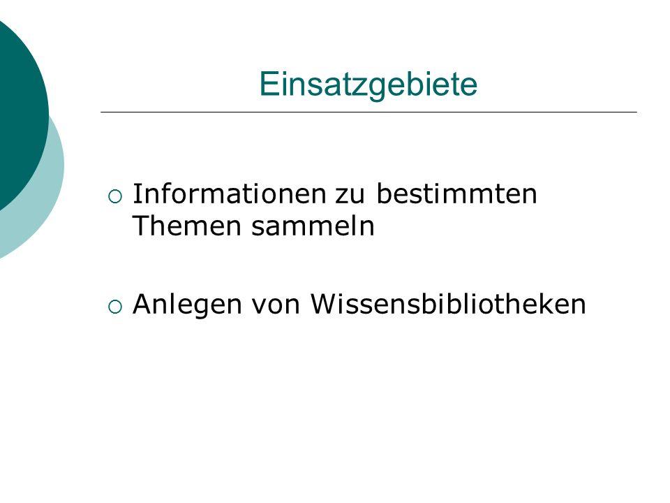Einsatzgebiete  Informationen zu bestimmten Themen sammeln  Anlegen von Wissensbibliotheken