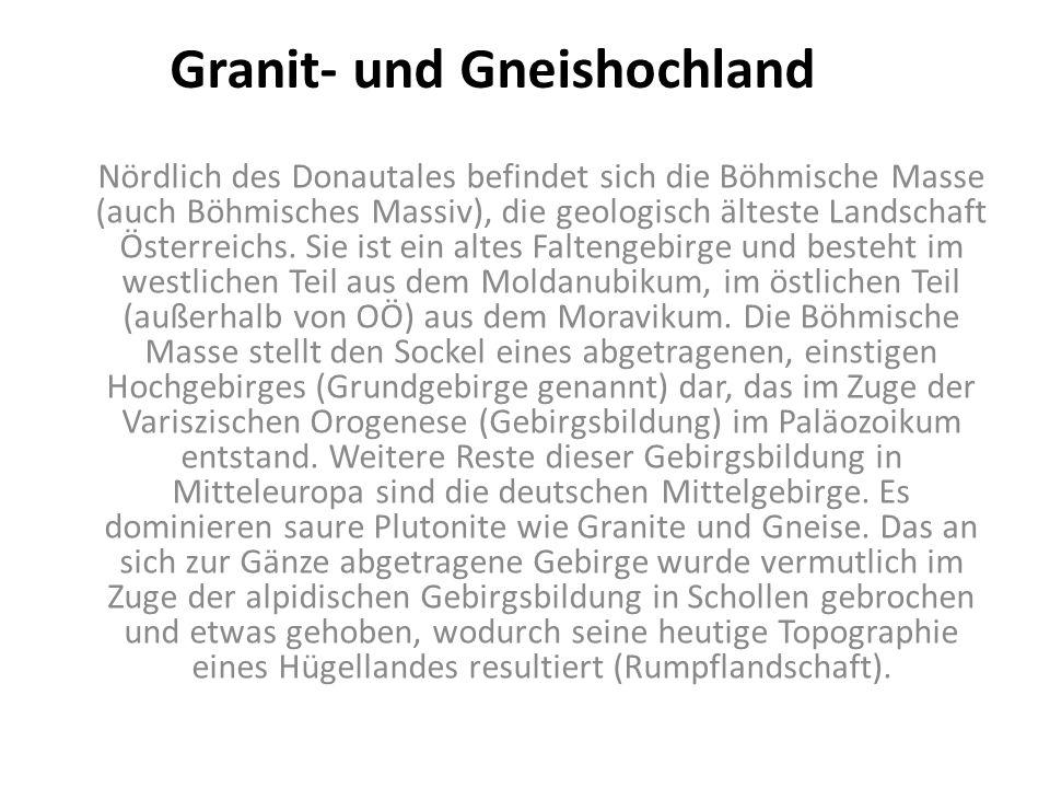 Granit- und Gneishochland Nördlich des Donautales befindet sich die Böhmische Masse (auch Böhmisches Massiv), die geologisch älteste Landschaft Österr