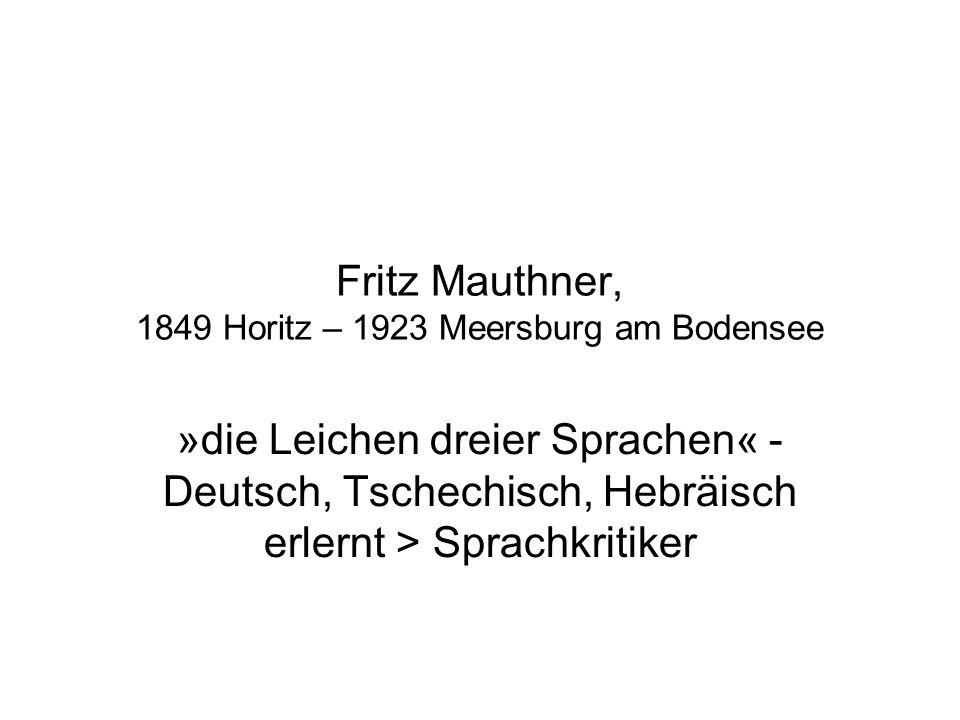Sekundärliteratur Joachim Kühn: Gescheiterte Sprachkritik, 1975; Kulturwissenschaftiche Richtung: Andreas Berlage: Empfindung, Ich und Sprache um 1900: Ernst Mach, Hermann Bahr und Fritz Mauthner.