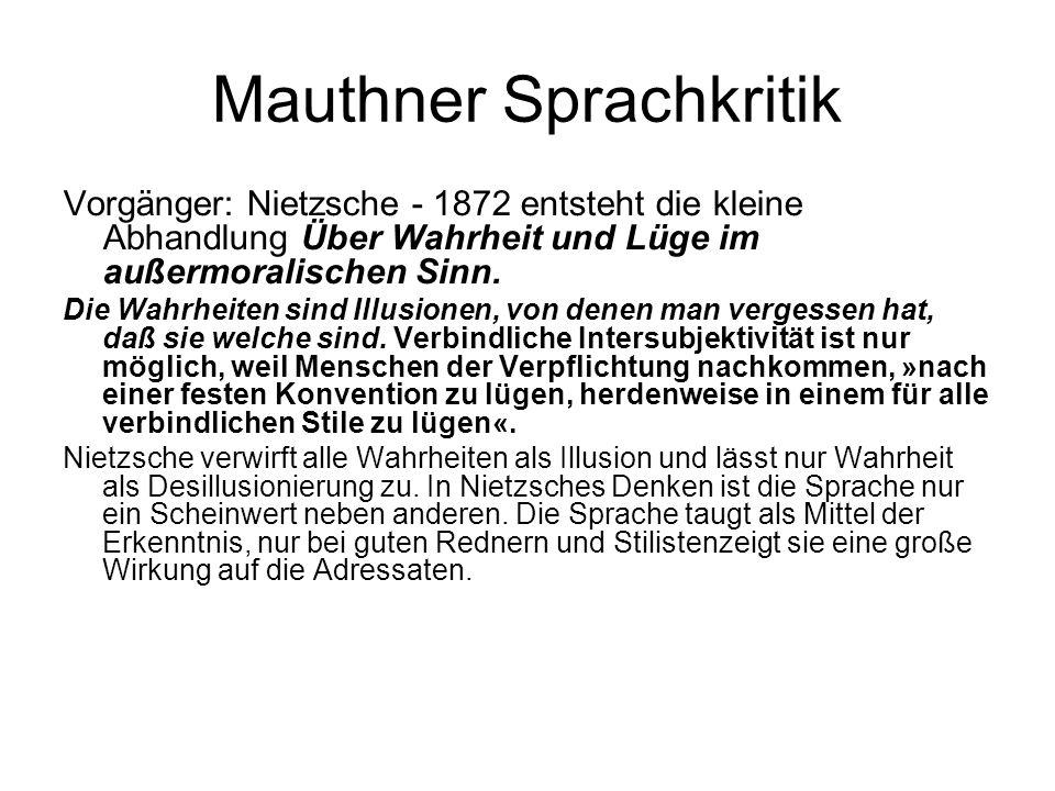 Mauthner Sprachkritik Vorgänger: Nietzsche - 1872 entsteht die kleine Abhandlung Über Wahrheit und Lüge im außermoralischen Sinn. Die Wahrheiten sind