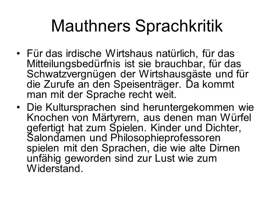 Mauthners Sprachkritik Für das irdische Wirtshaus natürlich, für das Mitteilungsbedürfnis ist sie brauchbar, für das Schwatzvergnügen der Wirtshausgäs