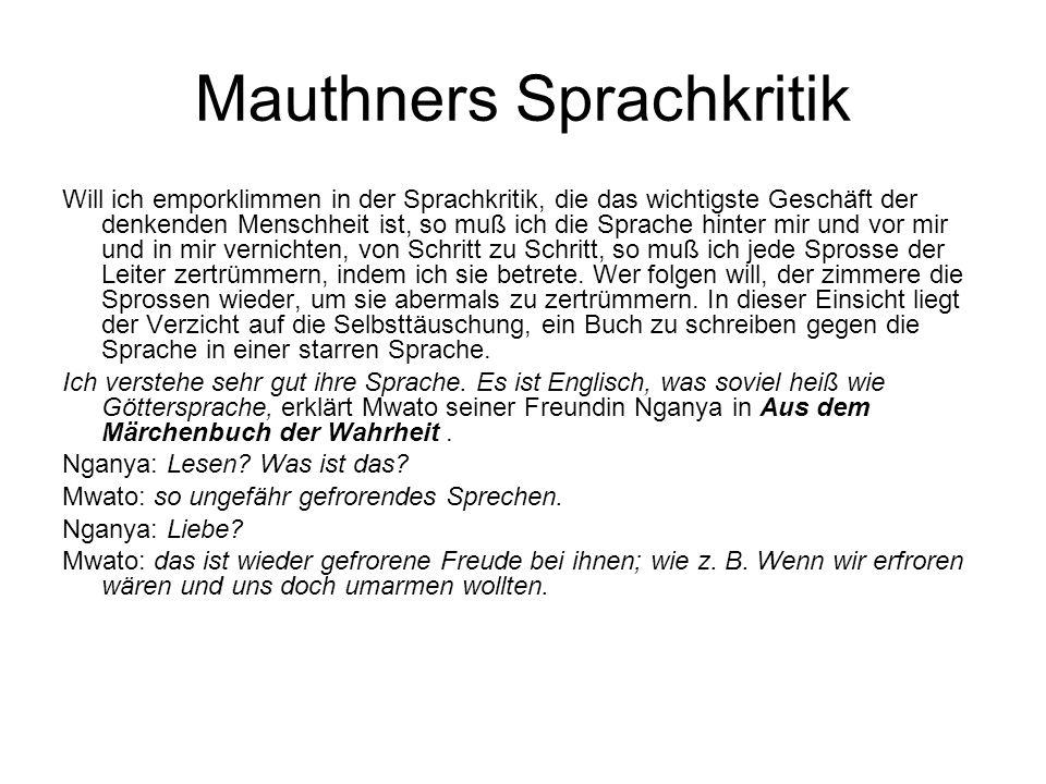 Mauthners Sprachkritik Will ich emporklimmen in der Sprachkritik, die das wichtigste Geschäft der denkenden Menschheit ist, so muß ich die Sprache hin