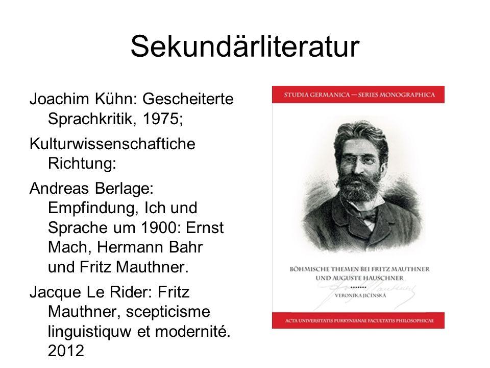 Sekundärliteratur Joachim Kühn: Gescheiterte Sprachkritik, 1975; Kulturwissenschaftiche Richtung: Andreas Berlage: Empfindung, Ich und Sprache um 1900