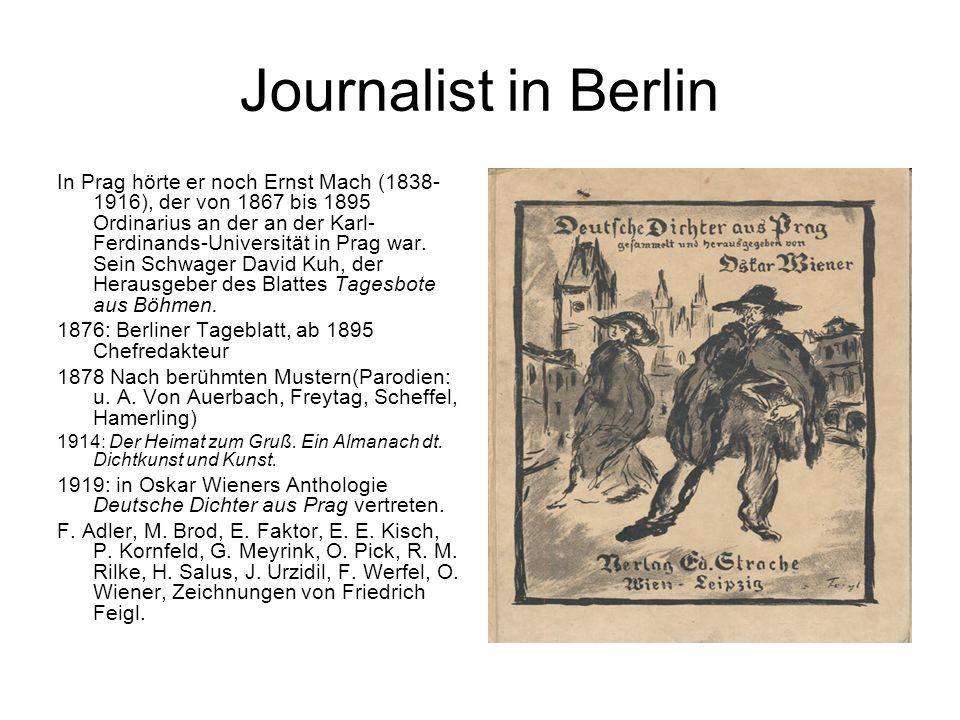 Journalist in Berlin In Prag hörte er noch Ernst Mach (1838- 1916), der von 1867 bis 1895 Ordinarius an der an der Karl- Ferdinands-Universität in Pra