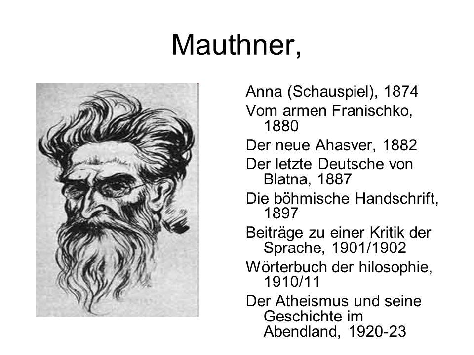 Mauthner, Anna (Schauspiel), 1874 Vom armen Franischko, 1880 Der neue Ahasver, 1882 Der letzte Deutsche von Blatna, 1887 Die böhmische Handschrift, 18