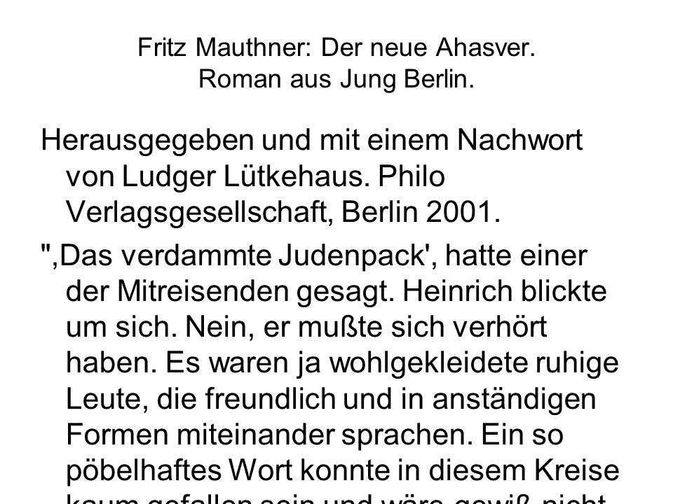 Fritz Mauthner: Der neue Ahasver. Roman aus Jung Berlin. Herausgegeben und mit einem Nachwort von Ludger Lütkehaus. Philo Verlagsgesellschaft, Berlin