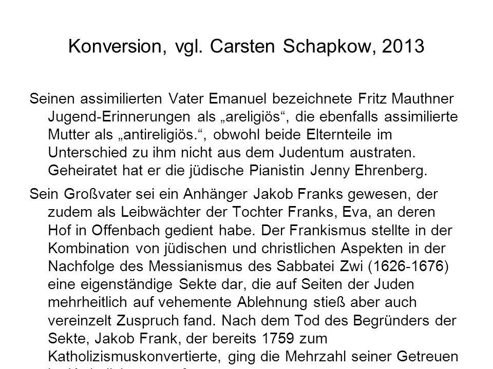 """Konversion, vgl. Carsten Schapkow, 2013 Seinen assimilierten Vater Emanuel bezeichnete Fritz Mauthner Jugend-Erinnerungen als """"areligiös"""", die ebenfal"""
