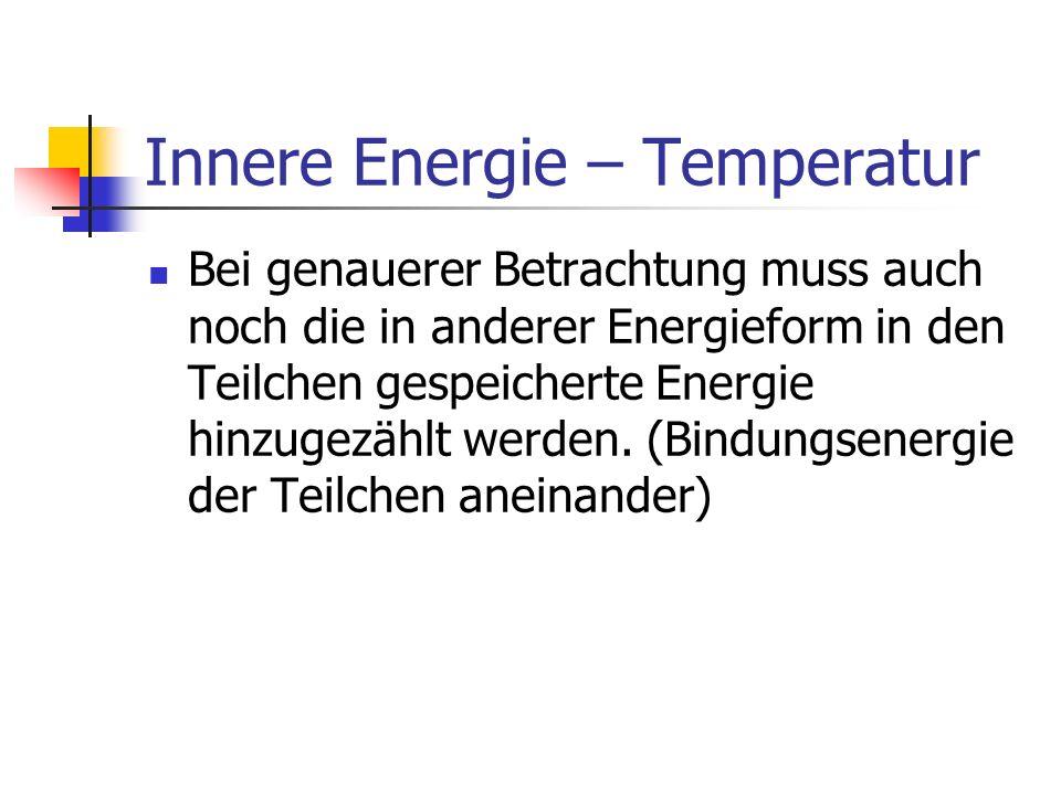 Innere Energie – Temperatur Die thermische Energie eines Körpers ist umso größer, je höher die Temperatur des Körpers ist und je größer die Masse des Körpers ist.