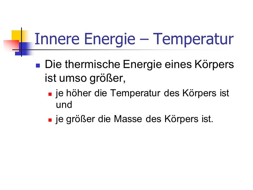 Innere Energie – Temperatur Gibt ein Körper Wärme ab, so verringert sich seine innere (thermische) Energie.