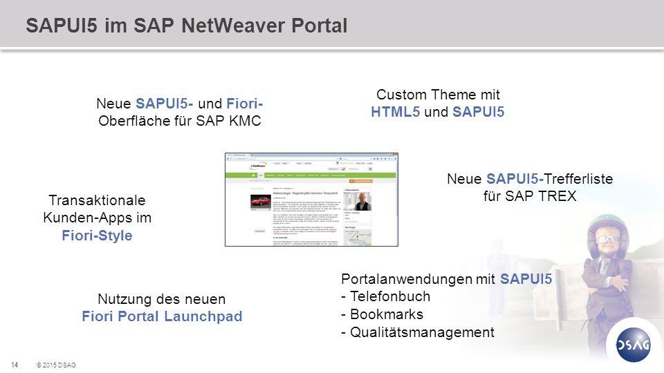 14 © 2015 DSAG SAPUI5 im SAP NetWeaver Portal Custom Theme mit HTML5 und SAPUI5 Neue SAPUI5- und Fiori- Oberfläche für SAP KMC Transaktionale Kunden-A