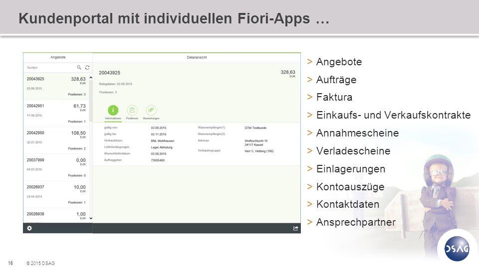 16 © 2015 DSAG Kundenportal mit individuellen Fiori-Apps … >Angebote >Aufträge >Faktura >Einkaufs- und Verkaufskontrakte >Annahmescheine >Verladeschei