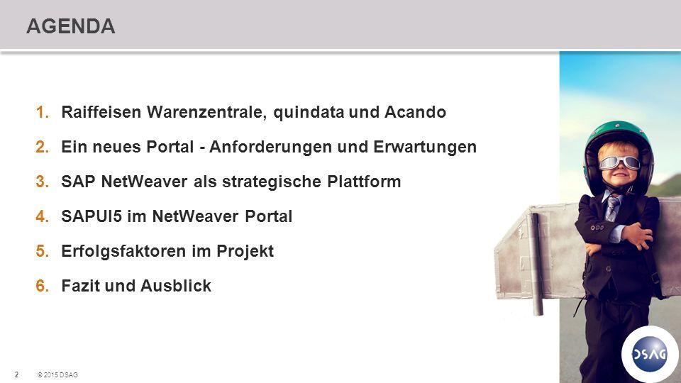 2 © 2015 DSAG AGENDA 1.Raiffeisen Warenzentrale, quindata und Acando 2.Ein neues Portal - Anforderungen und Erwartungen 3.SAP NetWeaver als strategisc