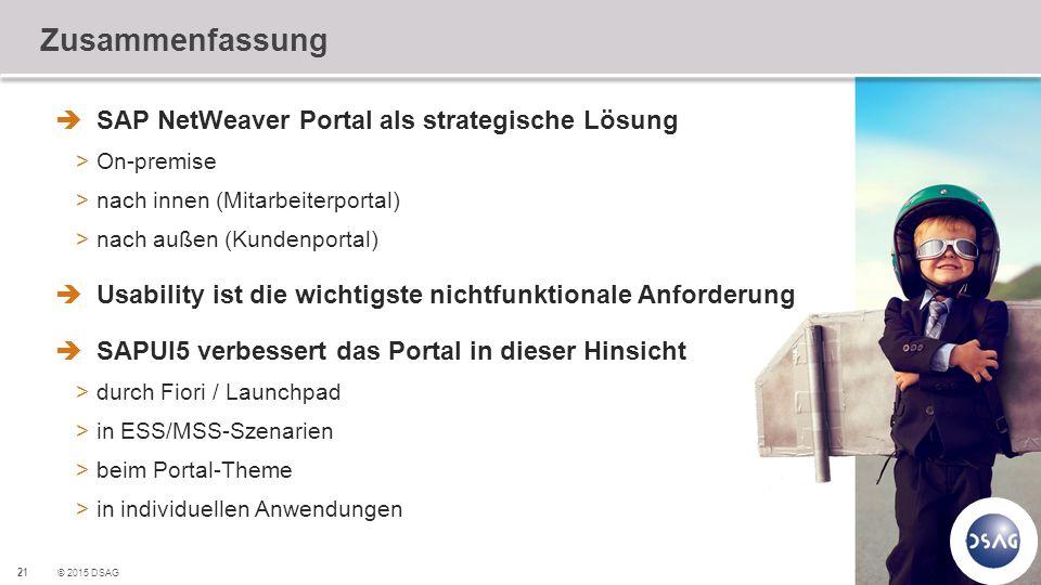 21 © 2015 DSAG Zusammenfassung  SAP NetWeaver Portal als strategische Lösung >On-premise >nach innen (Mitarbeiterportal) >nach außen (Kundenportal) 