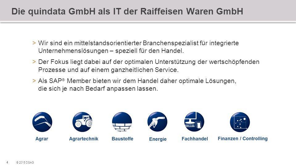 4 © 2015 DSAG Die quindata GmbH als IT der Raiffeisen Waren GmbH >Wir sind ein mittelstandsorientierter Branchenspezialist für integrierte Unternehmen