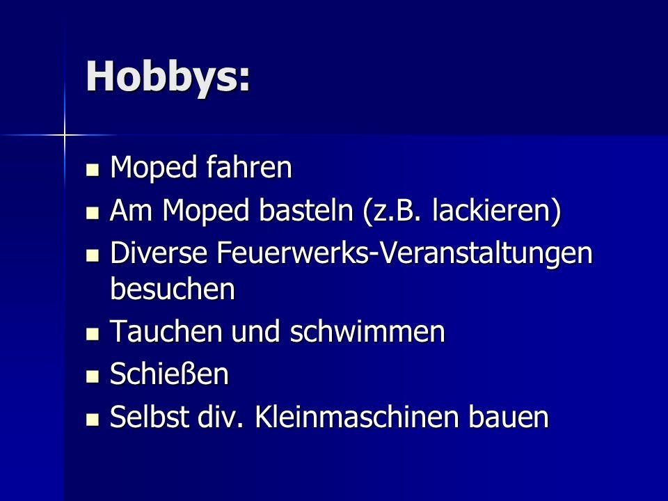 Hobbys: Moped fahren Moped fahren Am Moped basteln (z.B.