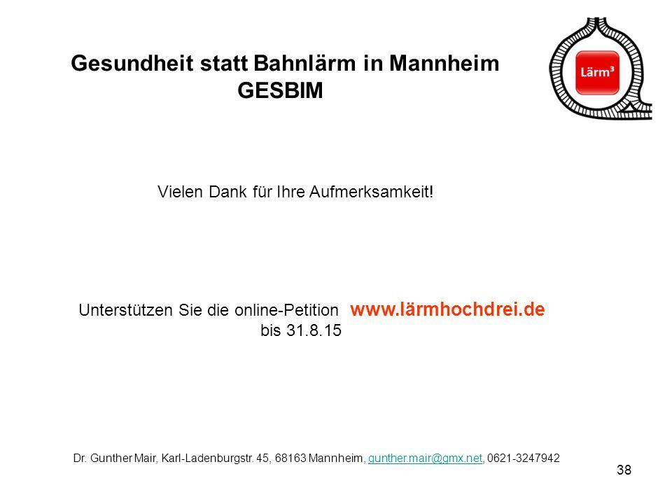 38 Vielen Dank für Ihre Aufmerksamkeit! Unterstützen Sie die online-Petition www.lärmhochdrei.de bis 31.8.15 Dr. Gunther Mair, Karl-Ladenburgstr. 45,