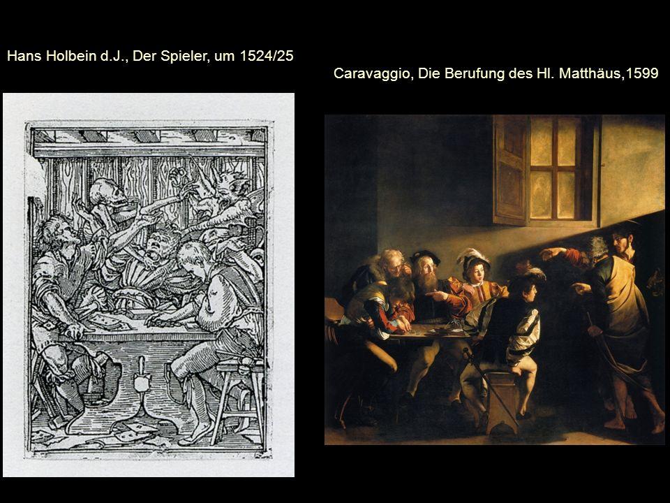 Hans Holbein d.J., Der Spieler, um 1524/25 Caravaggio, Die Berufung des Hl. Matthäus,1599