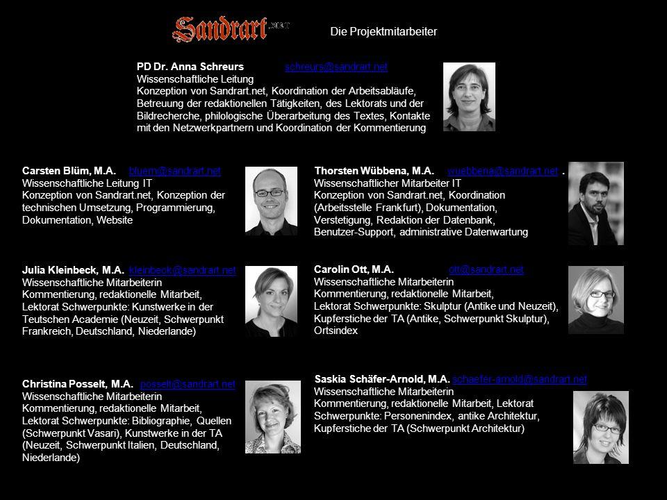 Die Projektmitarbeiter PD Dr. Anna Schreurs schreurs@sandrart.net Wissenschaftliche Leitung Konzeption von Sandrart.net, Koordination der Arbeitsabläu