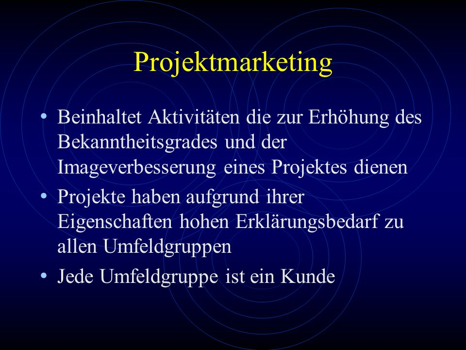 Projektmarketing Beinhaltet Aktivitäten die zur Erhöhung des Bekanntheitsgrades und der Imageverbesserung eines Projektes dienen Projekte haben aufgru