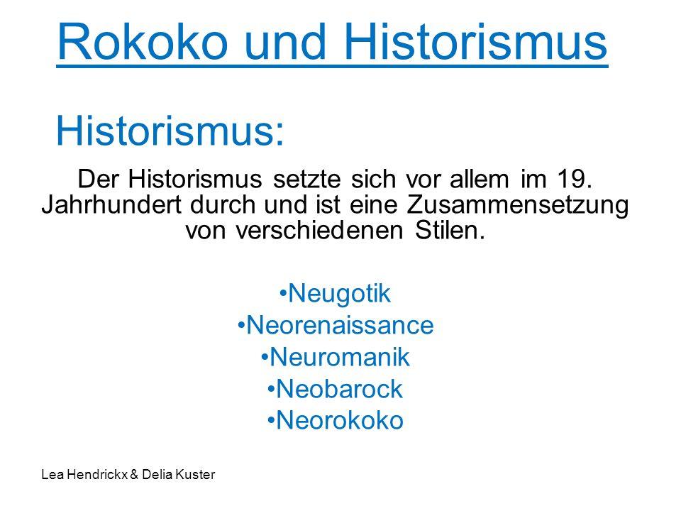 Rokoko und Historismus Der Historismus setzte sich vor allem im 19. Jahrhundert durch und ist eine Zusammensetzung von verschiedenen Stilen. Neugotik