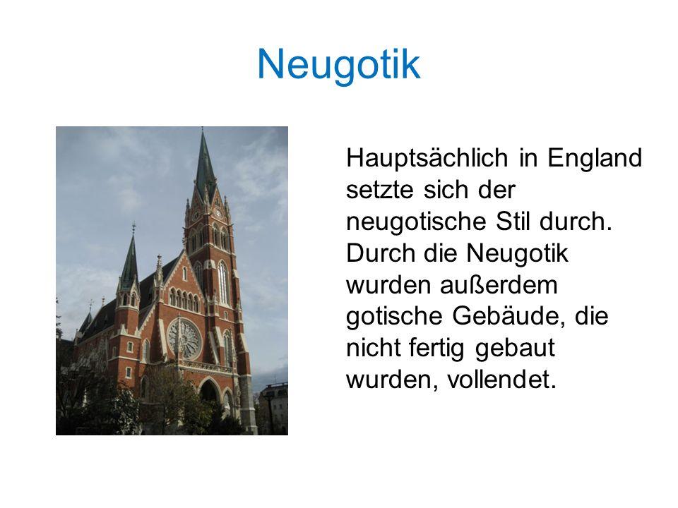 Neugotik Hauptsächlich in England setzte sich der neugotische Stil durch. Durch die Neugotik wurden außerdem gotische Gebäude, die nicht fertig gebaut