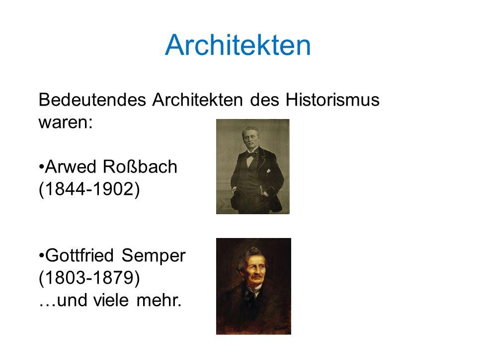 Architekten Bedeutendes Architekten des Historismus waren: Arwed Roßbach (1844-1902) Gottfried Semper (1803-1879) …und viele mehr.