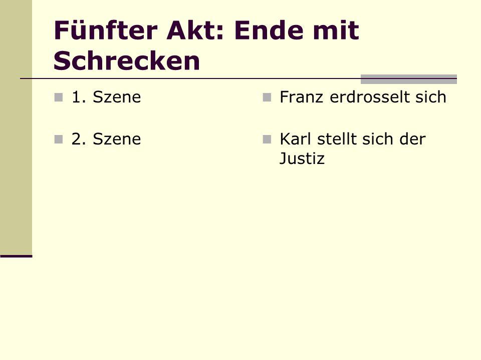Fünfter Akt: Ende mit Schrecken 1. Szene 2. Szene Franz erdrosselt sich Karl stellt sich der Justiz