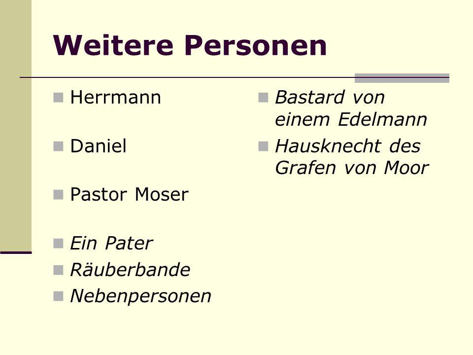 Weitere Personen Herrmann Daniel Pastor Moser Ein Pater Räuberbande Nebenpersonen Bastard von einem Edelmann Hausknecht des Grafen von Moor