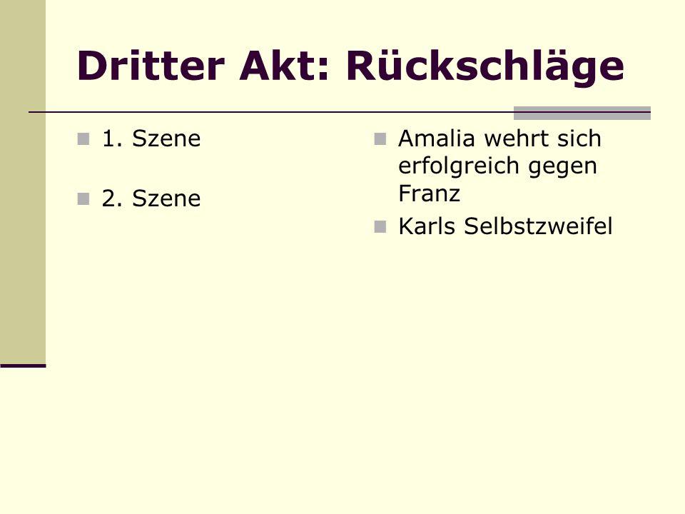 Dritter Akt: Rückschläge 1. Szene 2. Szene Amalia wehrt sich erfolgreich gegen Franz Karls Selbstzweifel
