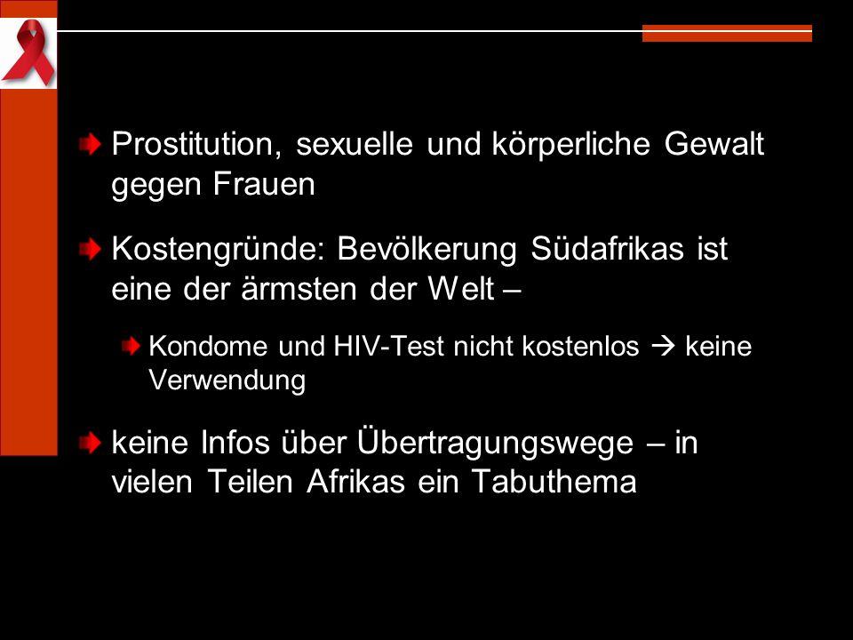 Prostitution, sexuelle und körperliche Gewalt gegen Frauen Kostengründe: Bevölkerung Südafrikas ist eine der ärmsten der Welt – Kondome und HIV-Test n