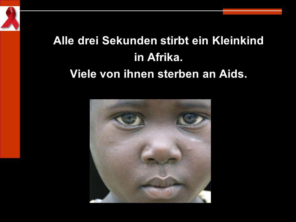 Alle drei Sekunden stirbt ein Kleinkind in Afrika. Viele von ihnen sterben an Aids.