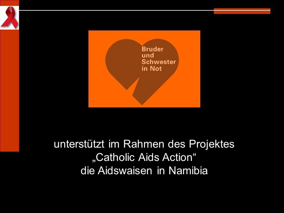 """unterstützt im Rahmen des Projektes """"Catholic Aids Action"""" die Aidswaisen in Namibia"""