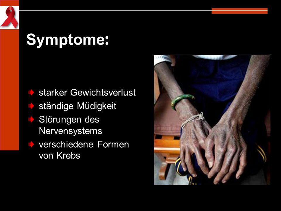 Symptome : starker Gewichtsverlust ständige Müdigkeit Störungen des Nervensystems verschiedene Formen von Krebs
