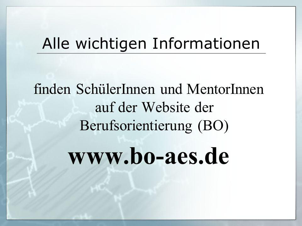 Alle wichtigen Informationen finden SchülerInnen und MentorInnen auf der Website der Berufsorientierung (BO) www.bo-aes.de