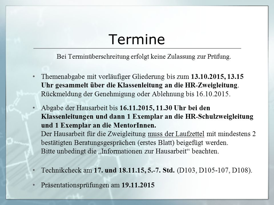 Termine Bei Terminüberschreitung erfolgt keine Zulassung zur Prüfung. Themenabgabe mit vorläufiger Gliederung bis zum 13.10.2015, 13.15 Uhr gesammelt