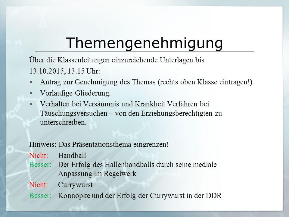 Themengenehmigung Über die Klassenleitungen einzureichende Unterlagen bis 13.10.2015, 13.15 Uhr:  Antrag zur Genehmigung des Themas (rechts oben Klasse eintragen!).