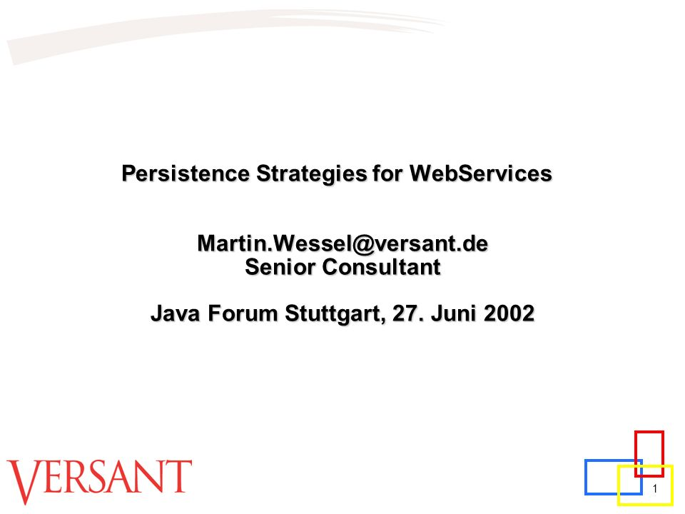 1 Persistence Strategies for WebServices Senior Consultant Java Forum Stuttgart, 27.