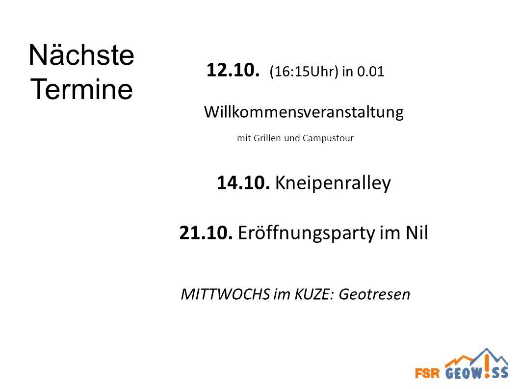Nächste Termine 12.10. (16:15Uhr) in 0.01 Willkommensveranstaltung mit Grillen und Campustour 14.10. Kneipenralley 21.10. Eröffnungsparty im Nil MITTW