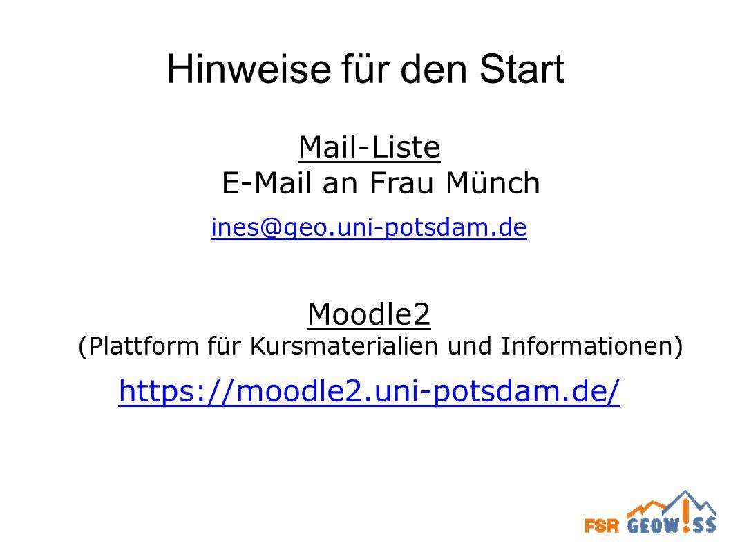 Hinweise für den Start Mail-Liste E-Mail an Frau Münch ines@geo.uni-potsdam.de Moodle2 (Plattform für Kursmaterialien und Informationen) https://moodl