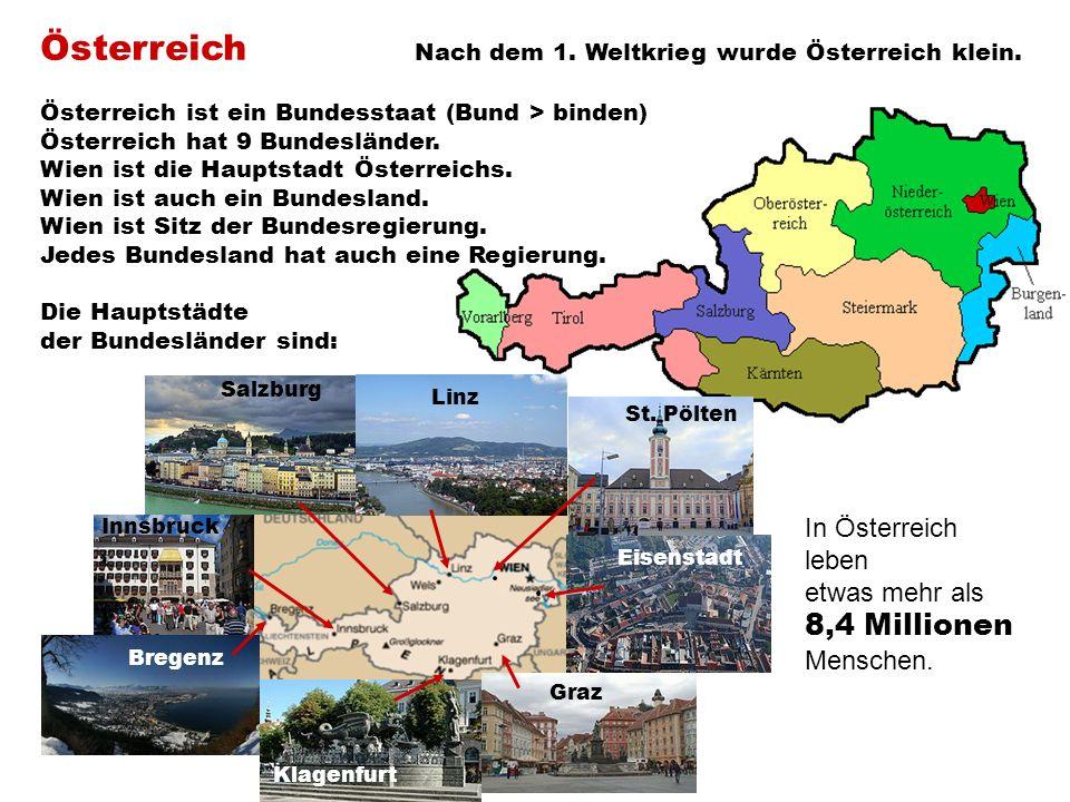 Österreich Nach dem 1. Weltkrieg wurde Österreich klein. Österreich ist ein Bundesstaat (Bund > binden) Österreich hat 9 Bundesländer. Wien ist die Ha